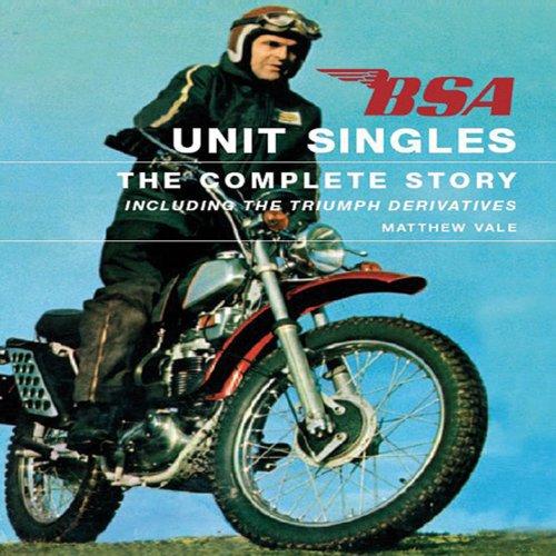 BSA Unit Singles: The Complete Story including the Triumph Derivatives Bsa Unit