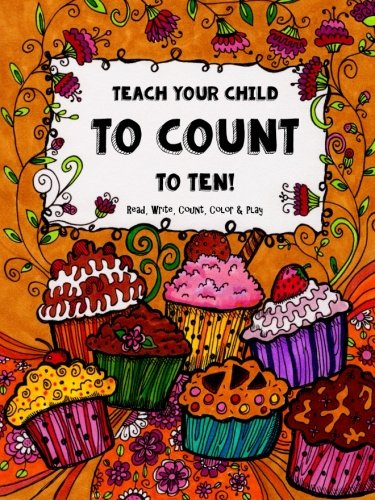 Download Teach Your Child to Count to Ten - Read, Write, Count, Color & Play: Number Time - Fun-Schooling for Preschool pdf epub