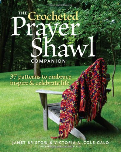 The Crocheted Prayer Shawl Companion: 37 Patterns to Embrace, Inspire, and Celebrate Life