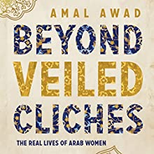 Beyond Veiled Cliches: The Real Lives of Arab Women Audiobook by Amal Awad Narrated by Amal Awad