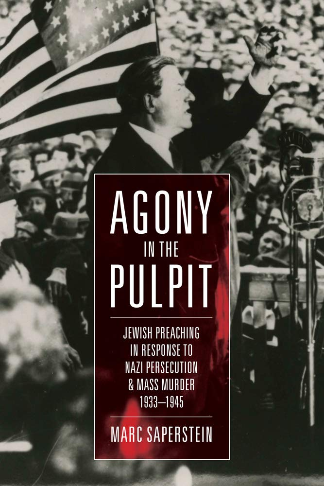 Agony In The Pulpit  Jewish Preaching In Response To Nazi Persecution And Mass Murder 1933 1945
