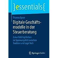 Digitale Geschäftsmodelle in der Steuerberatung: Zukunftsfähig bleiben im Spannungsfeld zwischen Tradition und Legal Tech (essentials)