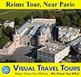 Reims Tour, Near Paris: A Self-guided Pictorial Sightseeing Tour (Visual Travel Tours Book 57)