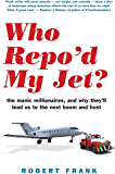 Who Repo'd My Jet?: the manic millionaires and why they'll lead us to the next boom and bust