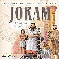 Joram: König von Israel (Abenteuer zwischen Himmel und Erde 14)