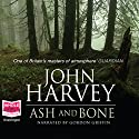 Ash and Bone Audiobook by John Harvey Narrated by Gordon Griffin