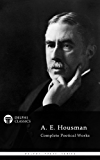 Complete Poetical Works of A. E. Housman (Delphi Classics) (Delphi Poets Series Book 30)