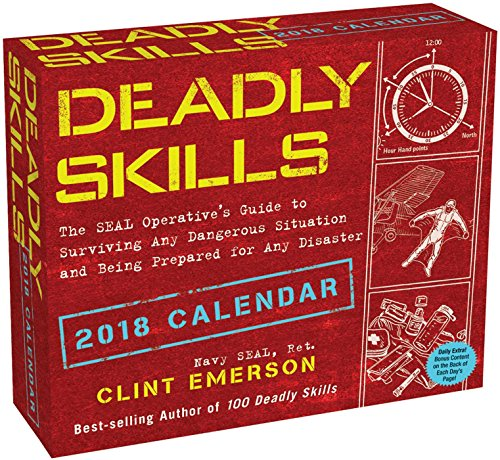Deadly Skills 2018 Day-to-Day Calendar: The SEAL Operative's Guide to Surviving Any Dangerous Situation and Being Prepared for Any Disaster