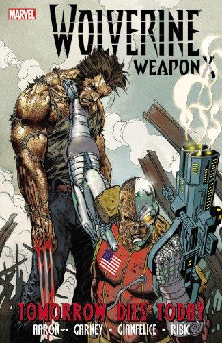 Read Online Wolverine: Weapon X, Vol. 3: Tomorrow Dies Today pdf