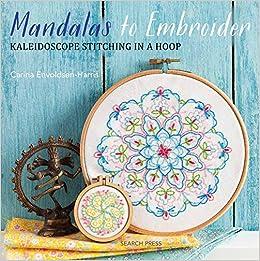 Mandalas To Embroider Kaleidoscope Stitching In A Hoop Carina Envoldsen Harris 9781782215448 Amazon Books