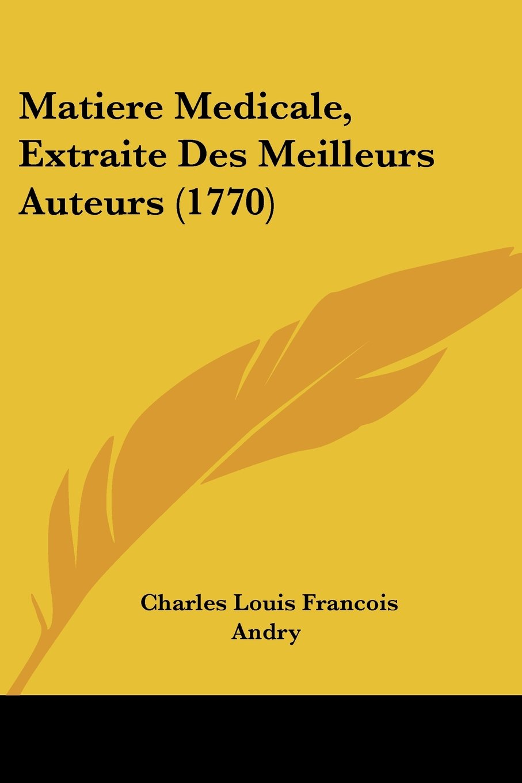 Matiere Medicale, Extraite Des Meilleurs Auteurs (1770) (French Edition) pdf