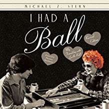 I Had a Ball: My Friendship with Lucille Ball Revised Edition