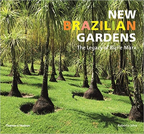 New Brazilian Gardens The Legacy Of Burle Marx Silva Roberto