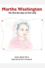Martha Washington: Her First Few Days as First Lady (First Ladies Picture Books) Paperback