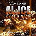 AL:ICE Space War: AL:ICE Series, Book 4 | Charles Lamb