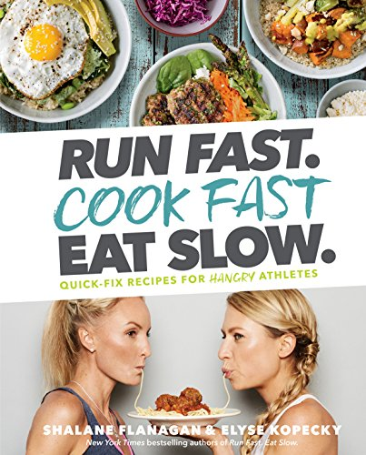 Run Fast. Cook Fast. Eat Slow.: Quick-Fix Recipes for Hangry Athletes cover