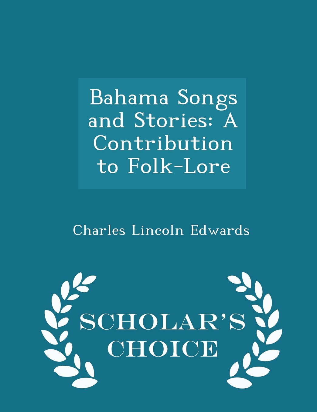 Bahama Songs and Stories: A Contribution to Folk-Lore - Scholar's Choice Edition