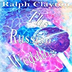 The Russian Wedding - A Short Story: Memories from the Motherland | Ralph Clayton