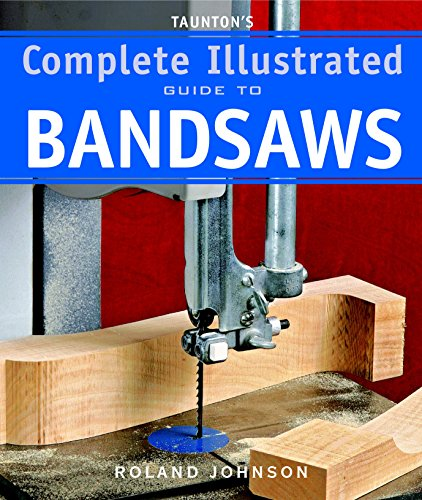 Taunton's Complete Illustrated Guide to Bandsaws (Complete Illustrated Guides (Taunton))