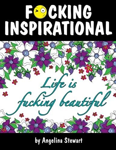 F*cking Inspirational: An Adult Coloring Book Featuring Quotes To Inspire