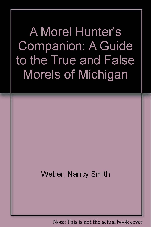 A Morel Hunter's Companion: A Guide to the True and False Morels of Michigan