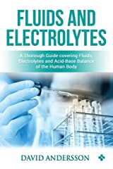 Fluids and Electrolytes:  A Thorough Guide covering Fluids, Electrolytes and Acid-Base Balance of the Human Body Paperback