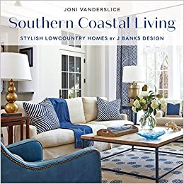 Southern Coastal Living: Stylish Lowcountry Homes By J Banks Design: Joni  Vanderslice: 9781423644415: Amazon.com: Books