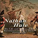 Nathan Hale: The Life and Legacy of the Revolutionary War's Most Famous Spy Audiobook by  Charles River Editors Narrated by Colin Fluxman