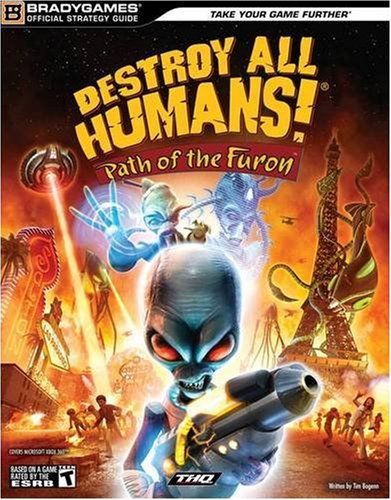 Destroy All Humans! Path of the Furon Official Strategy Guide (Bradygames Official Strategy Guide)