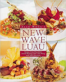 Alan Wong's New Wave Luau: Recipes from Honolulu's Award-Winning