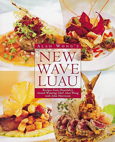 Alan Wong's New Wave Luau: Recipes from Honolulu's Award-Winning Chef by Alan Wong, John Harrisson
