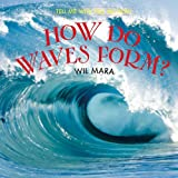 How Do Waves Form?, Wil Mara, 0761448292