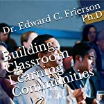 Building Classroom Learning Communities: An Inclusive, Optimistic, and Productive Teaching Seminar   Dr. Edward C. Frierson PhD