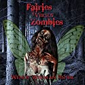 Fairies Versus Zombies: A Short Story Audiobook by Wendy Fisher Narrated by J.S. Arquin