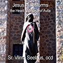 Jesus Transforms: The Heart of Teresa of Avila Audiobook by Vilma Seelaus Narrated by Vilma Seelaus