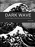 Book cover image for Dark Wave: The Dark Edges of New Wave and Post-Punk Music
