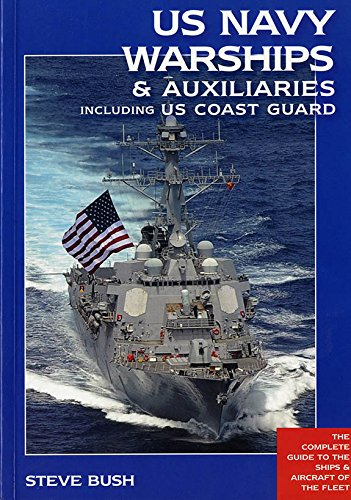 U.S. Navy Warships & Auxiliaries Including U.S. Coast Guard: The Complete Guide to the Ships & Aircraft of the Fleet
