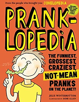 Pranklopedia: The Funniest, Grossest, Craziest, Not-Mean Pranks on the Planet! by [Winterbottom, Julie]