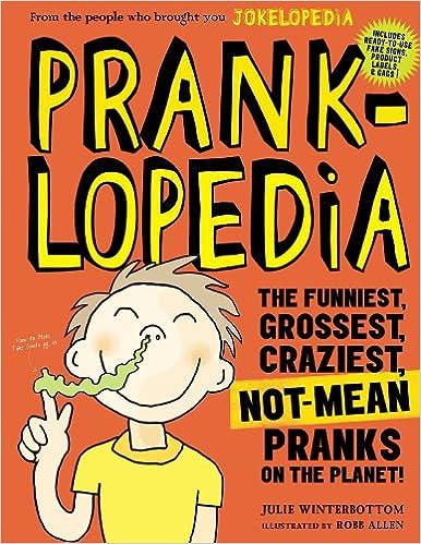 Pranklopedia: The Funniest, Grossest, Craziest, Not-Mean
