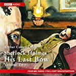 Sherlock Holmes: His Last Bow, Volume Two (Dramatised) | Sir Arthur Conan Doyle