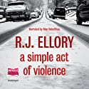 A Simple Act of Violence Audiobook by R J Ellory Narrated by Alan Nebelthau
