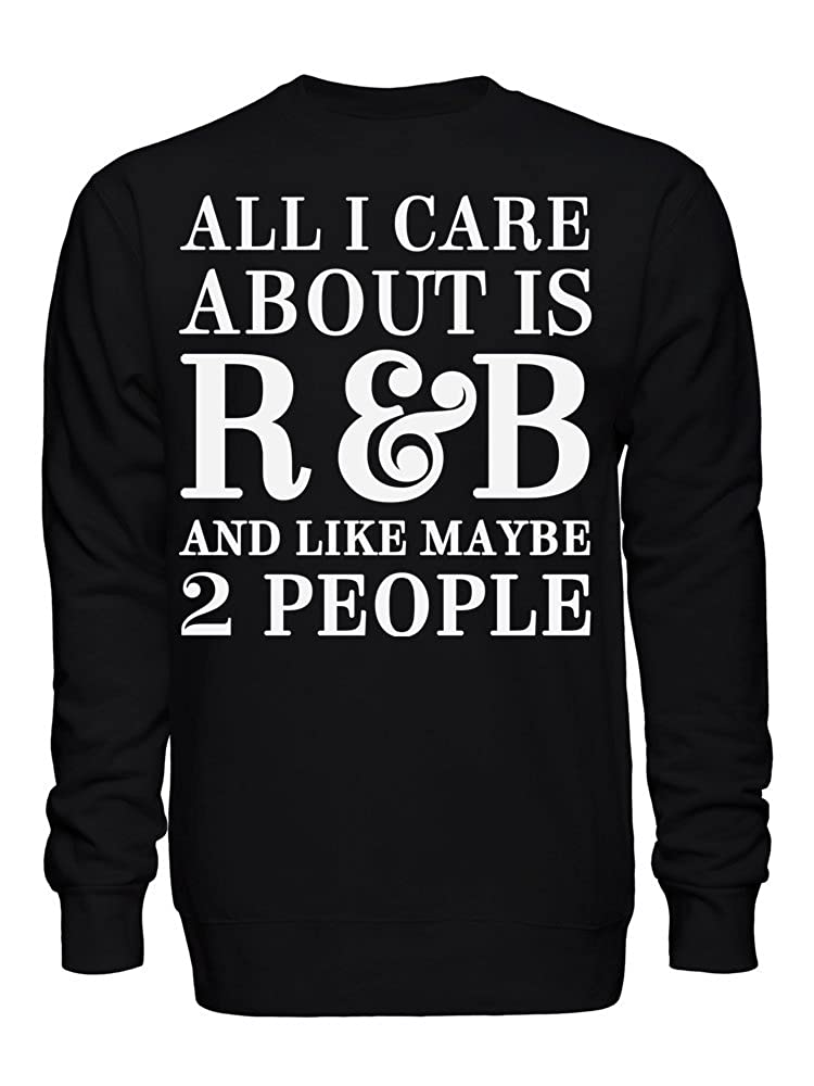 All I Care About is R/&B and Like Maybe 2 People Unisex Crew Neck Sweatshirt