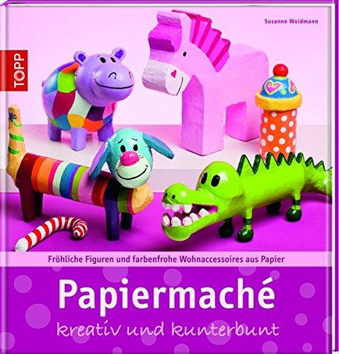 Papiermaché: Fröhliche Figuren und farbenfrohe Wohnaccessoires aus Papier (Trendwerkbuch)