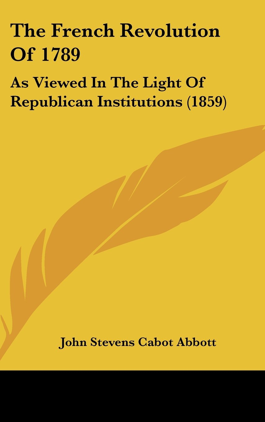 Download The French Revolution Of 1789: As Viewed In The Light Of Republican Institutions (1859) pdf epub