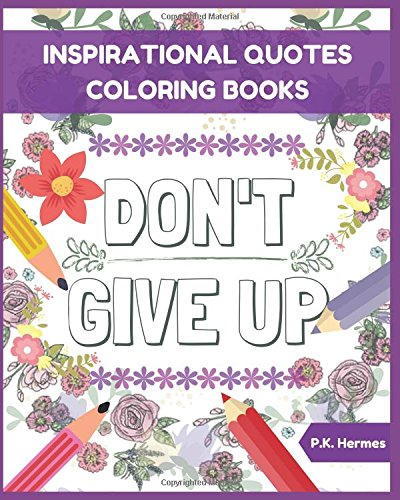 Don't Give up : Inspirational Quotes Coloring Books: Adult Coloring Books to Inspire You.