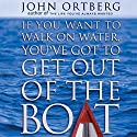 If You Want to Walk on Water, You've Got to Get Out of the Boat Audiobook by John Ortberg Narrated by Maurice England