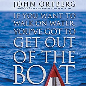 If You Want to Walk on Water, You've Got to Get Out of the Boat Audiobook