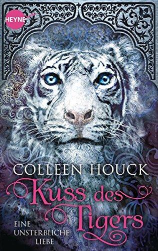 Kuss des Tigers - Eine unsterbliche Liebe: Kuss des Tigers 1: Roman Taschenbuch – 8. Juli 2013 Colleen Houck Beate Brammertz Heyne Verlag 3453534360