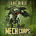 Mech Corps Audiobook by Jake Bible Narrated by Andrew B. Wehrlen