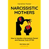 Narcissistic Mothers: How to Handle a Narcissistic Parent and Recover from CPTSD (Adult Children of Narcissists Recovery Book